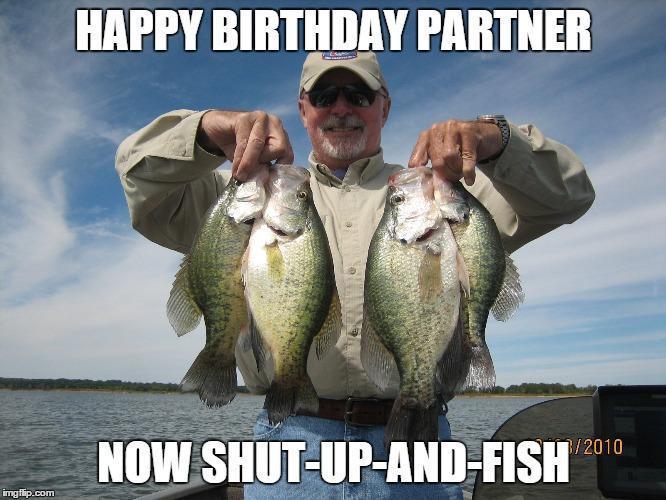 Happy birthday guy skinner aka the crappie guy crappie for Shut up and fish